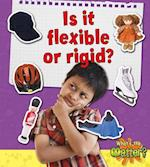 Is it Flexible or Rigid? (What's the Matter?)
