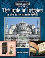 The Role of Religion in the Early Islamic World (Life in the Early Islamic World)