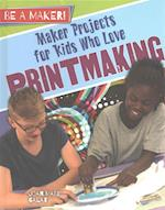 Maker Projects for Kids Who Love Printmaking (Be a Maker)