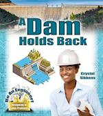 A Dam Holds Back (Be an Engineer Designing to Solve Problems)