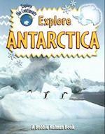 Explore Antarctica (Explore the Continents)