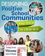 Designing Positive School Communities (Design Thinking for a Better World)