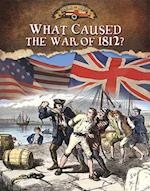 What Caused the War of 1812? (Documenting the War of 1812)