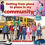 Getting from Place to Place in My Community (My World)