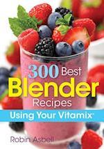 300 Best Blender Recipes