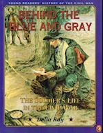 Behind the Blue and Gray (Young Readers' History of the Civil War)