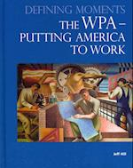 The WPA - Putting America to Work (Defining Moments)