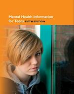 Mental Health Information for Teens (Teen Health Series)