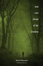 And I am Afraid of My Dreams