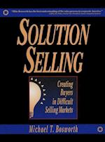 Solution Selling: Creating Buyers in Difficult Selling Markets (MarketingSalesAdvertising Promotion)