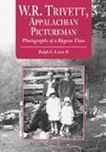 W.R. Trivett, Appalachian Pictureman (Contributions to Southern Appalachian Studies, nr. 4)