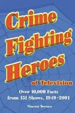 Crime Fighting Heroes of Television af Vincent Terrace