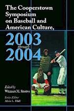 The Cooperstown Symposium on Baseball and American Culture, 2003-2004 (Cooperstown Symposium on Baseball American Culture)