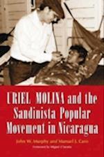 Uriel Molina and the Sandinista Popular Movement in Nicaragua af Manuel J. Caro, John W. Murphy