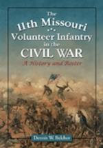 The 11th Missouri Volunteer Infantry in the Civil War af Dennis W. Belcher