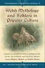 Welsh Mythology and Folklore in Popular Culture (Critical Explorations in Science Fiction and Fantasy)