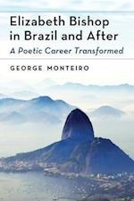 Elizabeth Bishop in Brazil and After af George Monteiro