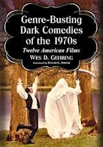 Genre-Busting Dark Comedies of the 1970s af Wes D. Gehring