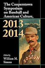 The Cooperstown Symposium on Baseball and American Culture, 2013-2014 (Cooperstown Symposium, nr. 12)