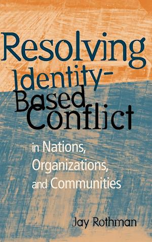 Resolving Identity-Based Conflict In Nations, Organizations, and Communities