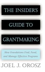 The Insider's Guide to Grantmaking: How Foundations Find, Fund, and Manage Effective Programs af Joel J. Orosz, Orosz