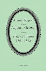 Annual Report of the Adjutant General of the State of Illinois, 1861-1862