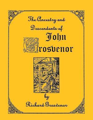 The Ancestory & Descendants of John Grosvenor of Roxbury, Massachusetts