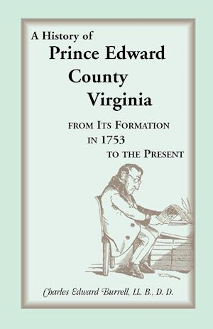 History of Prince Edward County, Virginia, from Its Formation in 1753 to the Present