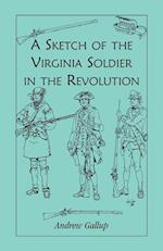 A Sketch of the Virginia Soldier in the Revolution