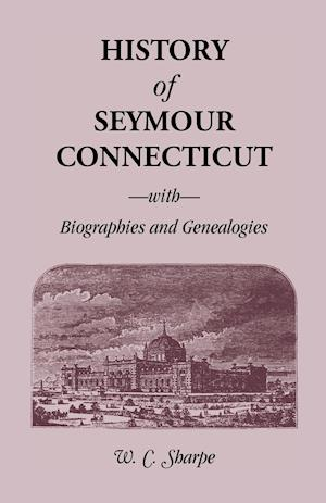History of Seymour, Connecticut, with Biographies and Genealogies