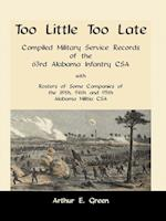 Too Little Too Late: Compiled Military Service Records of the 63rd Alabama Infantry CSA with Rosters of Some Companies of the 89th, 94th and 95th Alab af Arthur E. Green