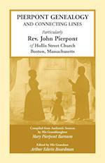 Pierpont Genealogy and Connecting Lines, Particularly REV. John Pierpont of Hollis Street Church Boston, Massachusetts