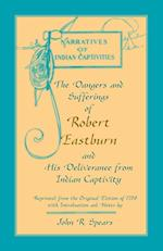 The Dangers and Sufferings of Robert Eastburn, and His Deliverance from Indian Capitivity