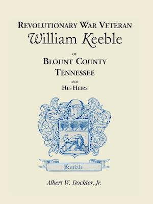 Revolutionary War Veteran William Keeble of Blount County, Tennessee and His Heirs
