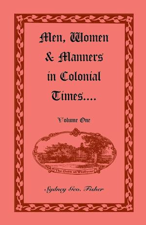 Men, Women & Manners in Colonial Times, Volume 1