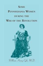 Some Pennsylvania Women During the War of the Revolution af William Henry Egle