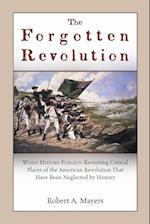 The Forgotten Revolution: When History Forgets: Revisiting Critical Places of the American Revolution That Have Been Neglected by History af Robert A. Mayers