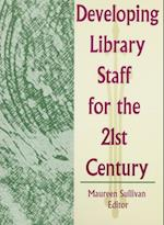 Developing Library Staff for the 21st Century af Maureen Sullivan