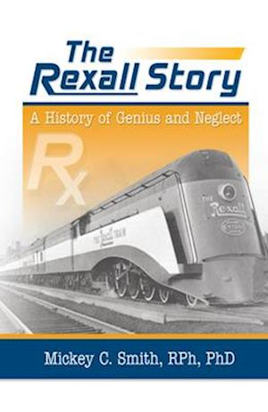 The Rexall Story : A History of Genius and Neglect