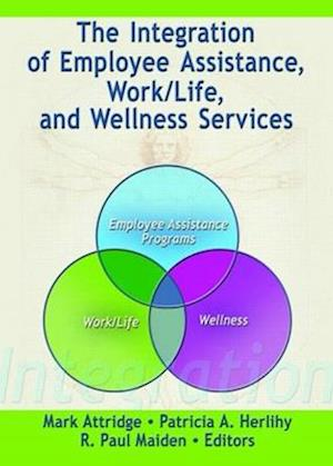 The Integration of Employee Assistance, Work/Life, and Wellness Services
