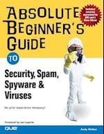 Absolute Beginner's Guide to Security, Spam, Spyware & Viruses (Absolute Beginners Guides Que)