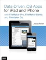 Data-driven IOS Apps for iPad and iPhone with FileMaker Pro, Bento by FileMaker, and FileMaker Go af Jesse Feiler