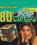 The Eighties (20th Century Pop Culture)