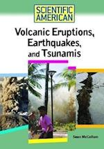 Volcanic Eruptions, Earthquakes, and Tsunamis (Scientific American Chelsea House)