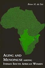 Aging and Menopause Among Indian South African Women (Suny Series in Medical Anthropology)