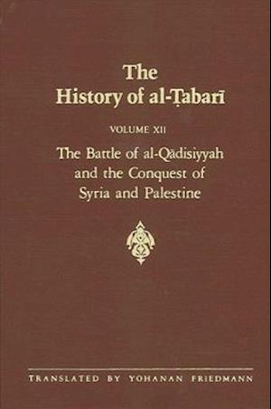 The History of Al-Tabari Vol. 12: The Battle of Al-Qadisiyyah and the Conquest of Syria and Palestine A.D. 635-637/A.H. 14-15