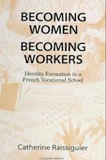 Becoming Women/Becoming Workers (Suny Series, Power, Social Identity and Education)