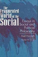 The Fragmented World of the Social (S U N Y SERIES IN SOCIAL AND POLITICAL THOUGHT)
