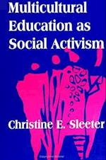 Multicultural Education as Social Activism (Suny Series, the Social Context of Education)