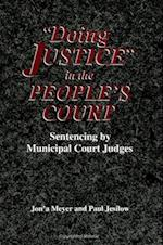 Doing Justice in the People's Court (Suny Series in New Directions in Crime and Justice Studies)
